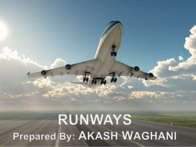 Contents • Introduction To Runways • Runway Orientation • Runway Configuration • Runway Naming • Runway Markings and Light...
