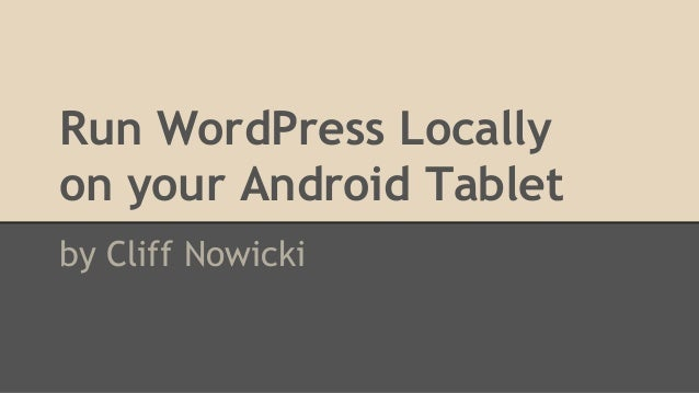 Run WordPress Locally on your Android Tablet by Cliff Nowicki