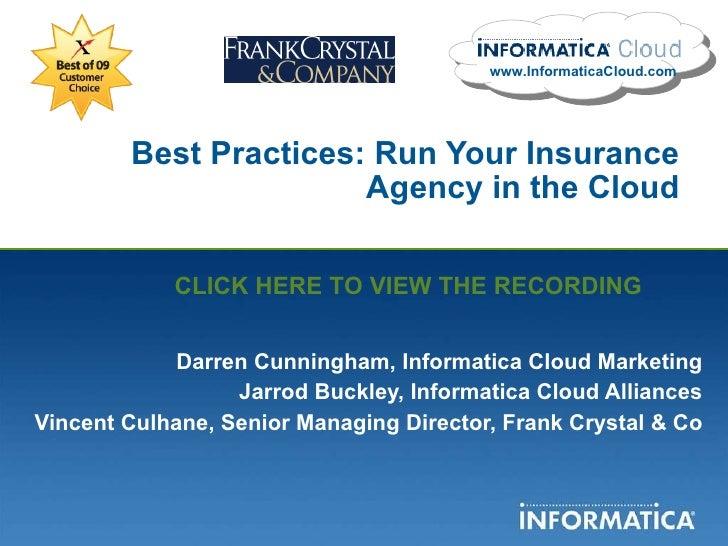 Best Practices: Run Your Insurance Agency in the Cloud Darren Cunningham, Informatica Cloud Marketing Jarrod Buckley, Info...
