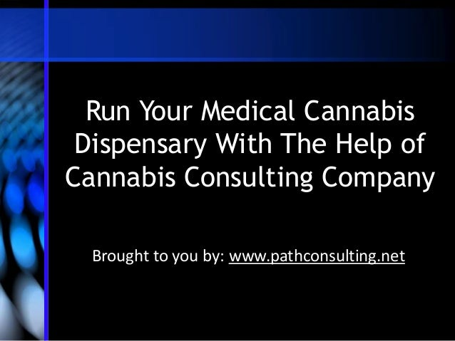 Run Your Medical Cannabis Dispensary With The Help of Cannabis Consulting Company Brought to you by: www.pathconsulting.ne...