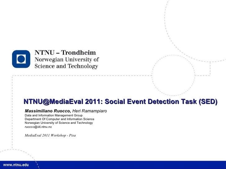 NTNU@MediaEval 2011: Social Event Detection Task (SED) Massimiliano Ruocco,  Heri Ramampiaro Data and Information Manageme...