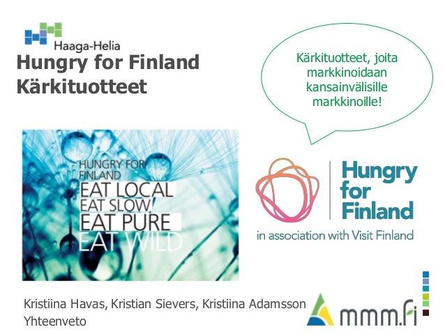 Hungry for Finland Kärkituotteet Kristiina Havas, Kristian Sievers, Kristiina Adamsson Yhteenveto Kärkituotteet, joita mar...