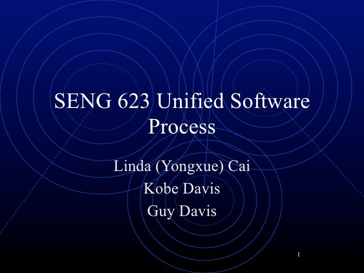 SENG 623 Unified Software         Process      Linda (Yongxue) Cai          Kobe Davis          Guy Davis                 ...