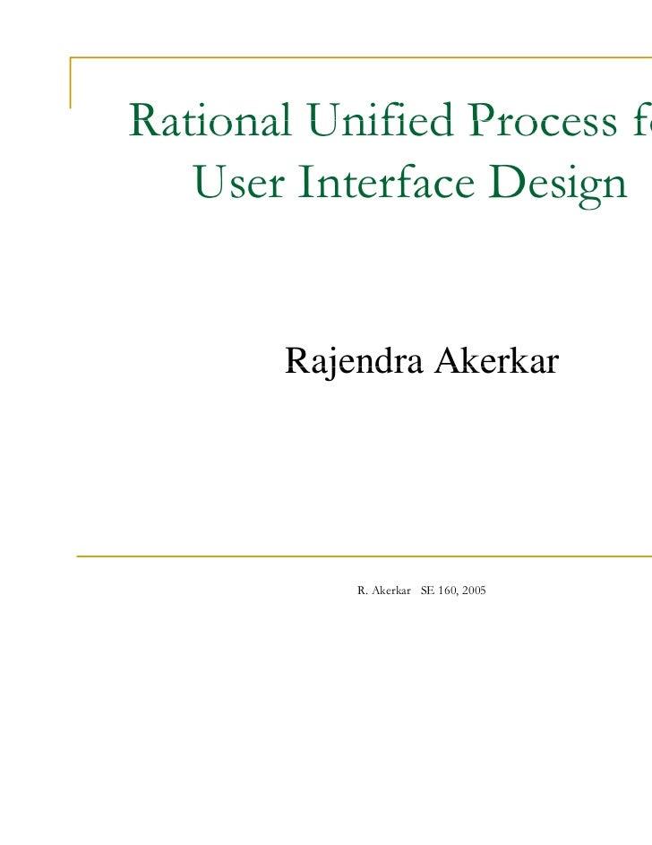 Rational Unified Process for   User Interface Design                      g       Rajendra Akerkar           R. Akerkar SE...