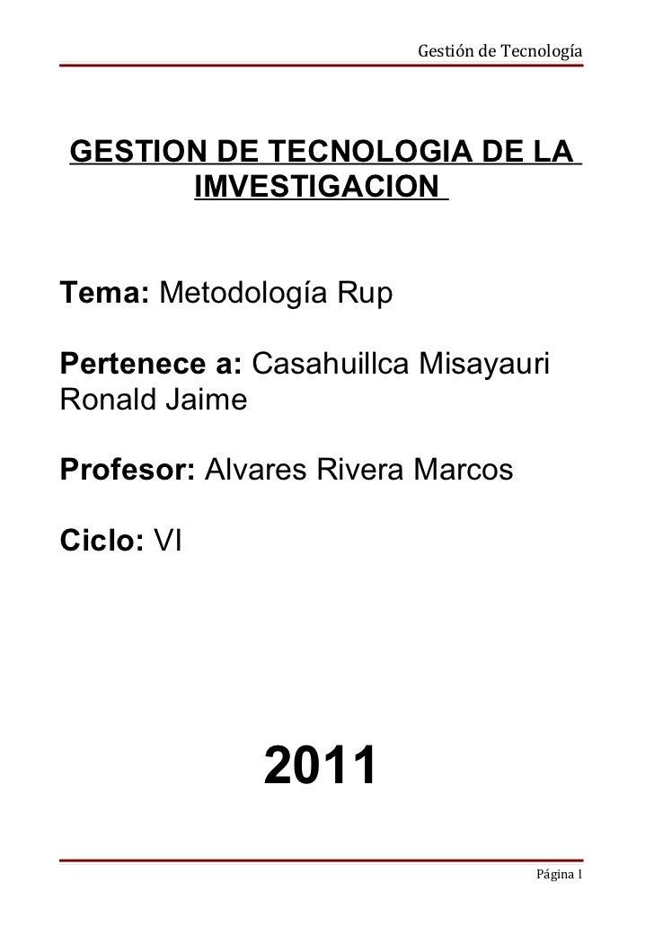 Gestión de TecnologíaGESTION DE TECNOLOGIA DE LA      IMVESTIGACIONTema: Metodología RupPertenece a: Casahuillca Misayauri...