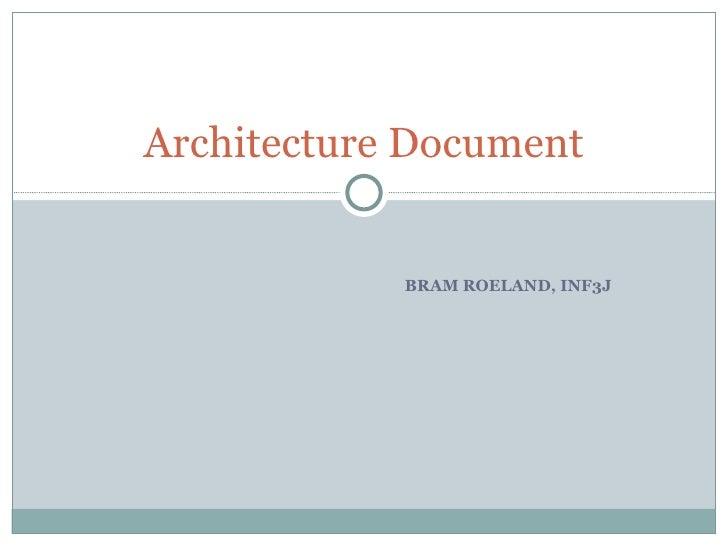 BRAM ROELAND, INF3J Architecture Document