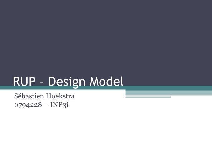 RUP – Design Model Sébastien Hoekstra 0794228 – INF3i