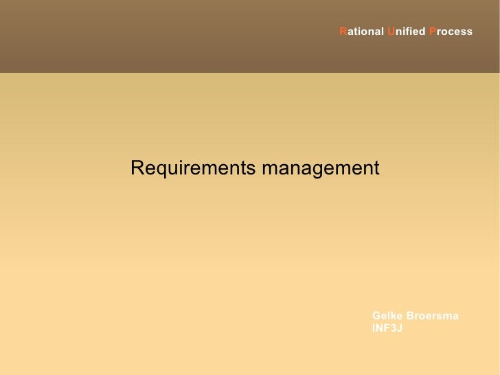 R ational  U nified  P rocess <ul><ul><li>Requirements management </li></ul></ul>Gelke Broersma INF3J