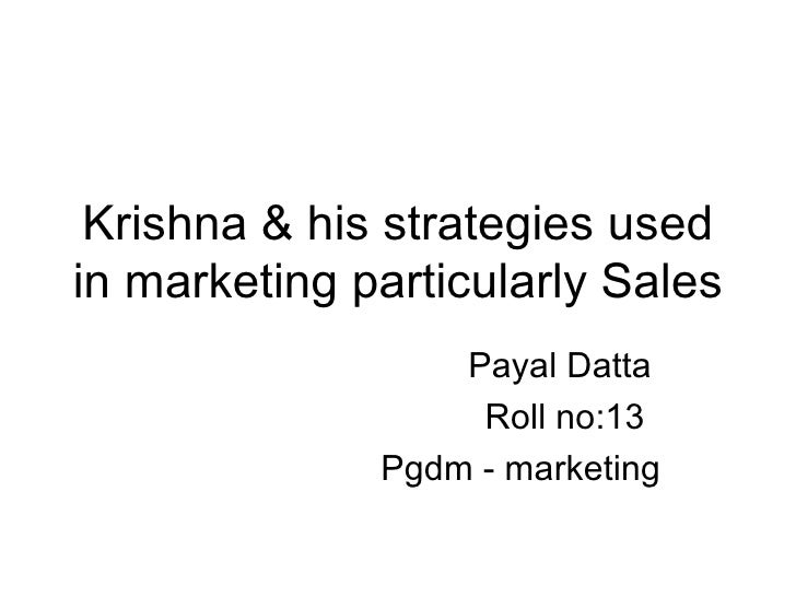 Krishna & his strategies used in marketing particularly Sales Payal Datta Roll no:13 Pgdm - marketing