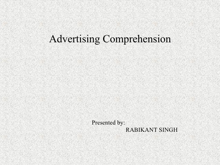 Advertising Comprehension Presented by: RABIKANT SINGH
