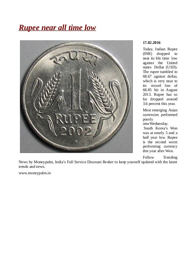 Rupee near all time low 17.02.2016 Today, Indian Rupee (INR) dropped to near its life time low against the United states D...