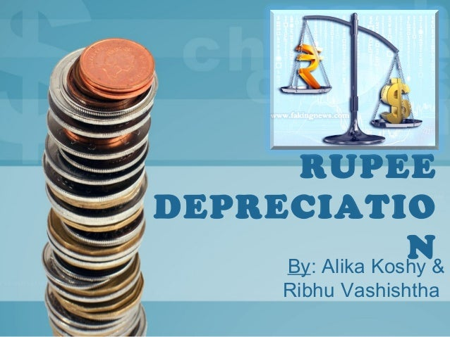 depreciation of rupee Depreciation of rupee 1 foreword on completion of the project, i would like to express my sincere gratitude to all the persons without whose support this project.