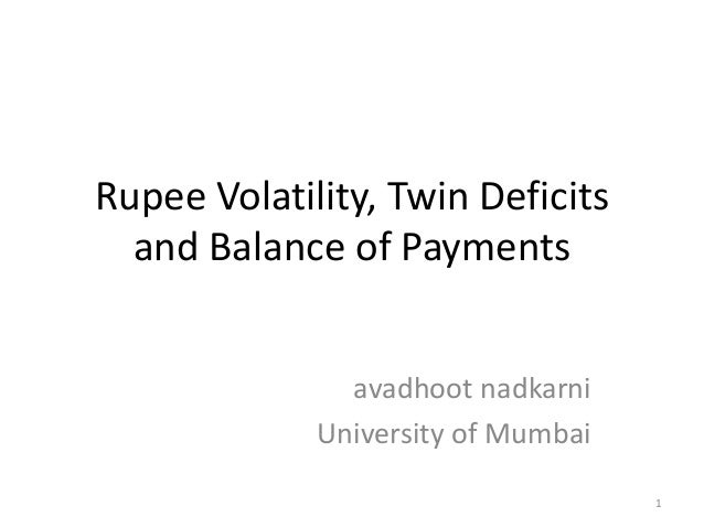Rupee Volatility, Twin Deficits  and Balance of Payments               avadhoot nadkarni             University of Mumbai ...