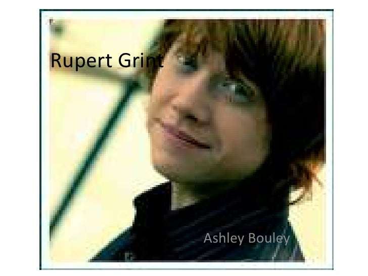 Rupert Grint<br />Ashley Bouley<br />