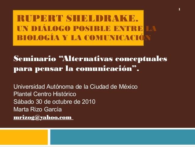 """RUPERT SHELDRAKE. UN DIÁLOGO POSIBLE ENTRE LA BIOLOGÍA Y LA COMUNICACIÓN Seminario """"Alternativas conceptuales para pensar ..."""