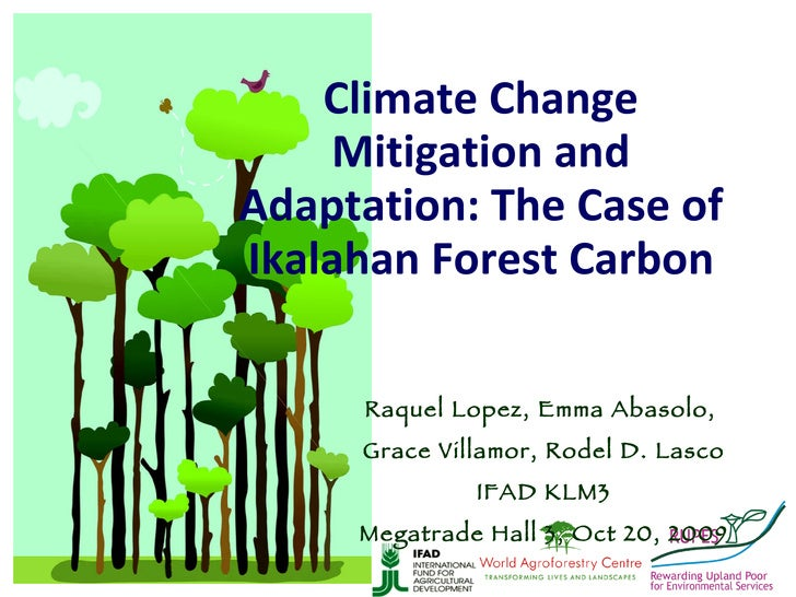 Climate Change Mitigation and Adaptation: The Case of Ikalahan Forest Carbon Raquel Lopez, Emma Abasolo,  Grace Villamor, ...