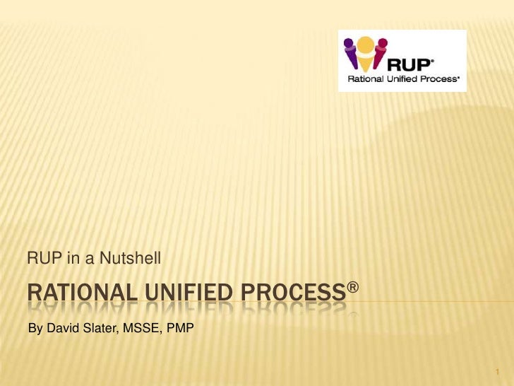 RUP in a Nutshell  RATIONAL UNIFIED PROCESS® By David Slater, MSSE, PMP                                1