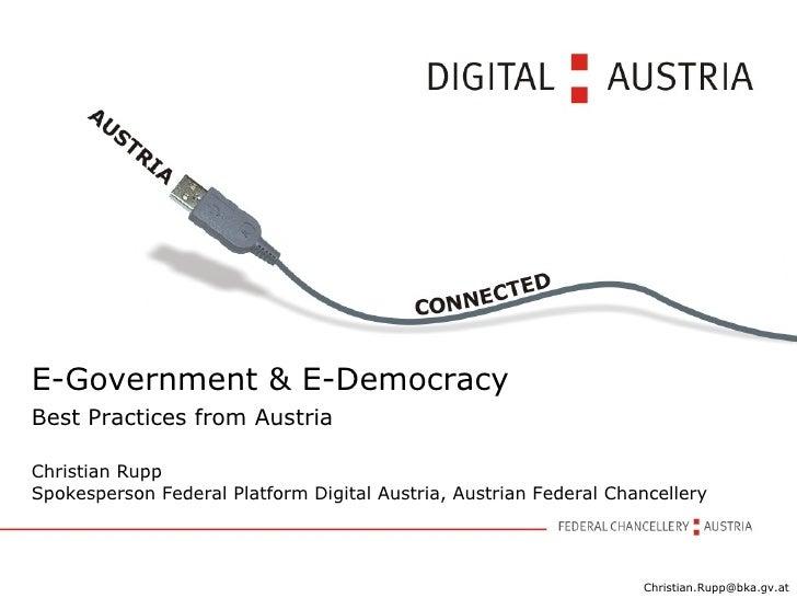 E-Government & E-Democracy Best Practices from Austria Christian Rupp Spokesperson Federal Platform Digital Austria, Austr...