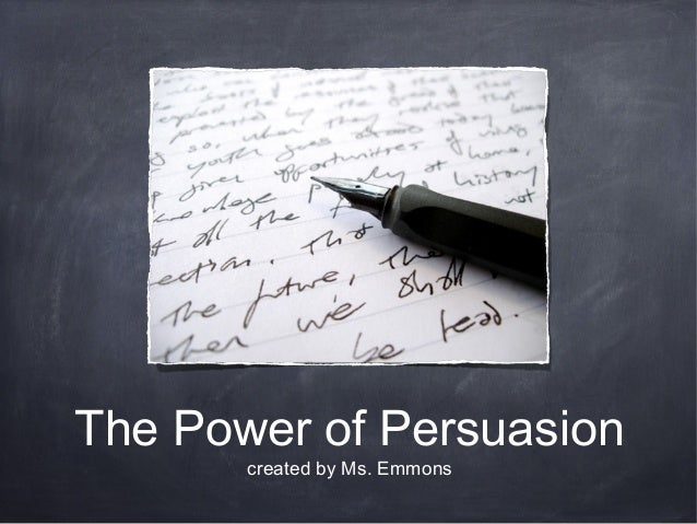 The Power of Persuasion created by Ms. Emmons