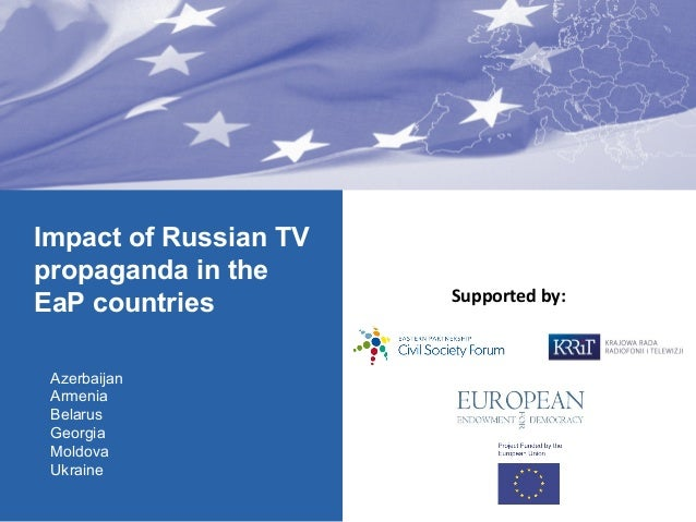 Supported by: Impact of Russian TV propaganda in the EaP countries Azerbaijan Armenia Belarus Georgia Moldova Ukraine