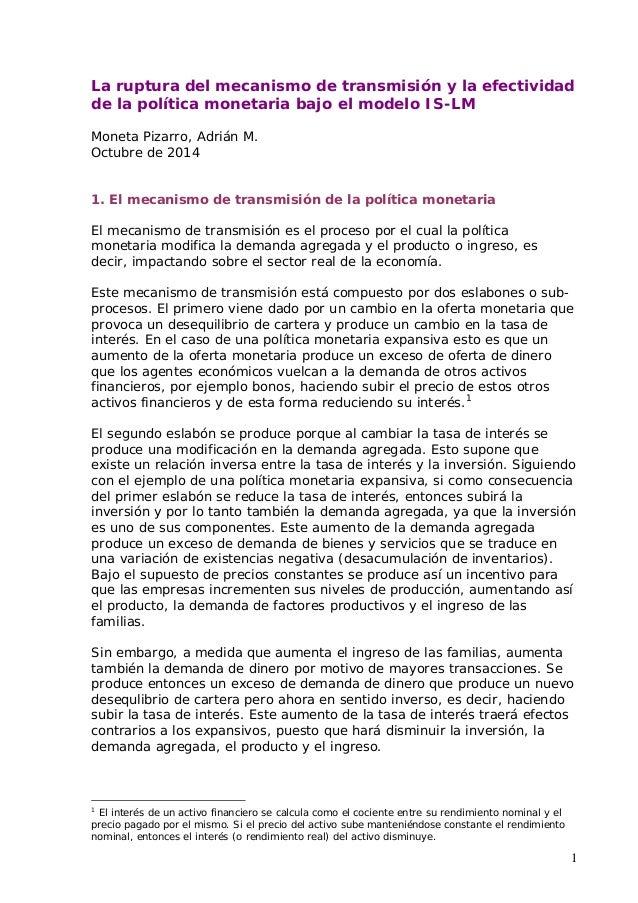 La ruptura del mecanismo de transmisión y la efectividad  de la política monetaria bajo el modelo IS-LM  1  Moneta Pizarro...