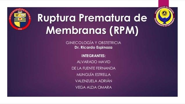 Ruptura Prematura de Membranas (RPM) INTEGRANTES: ALVARADO MAVID DE LA FUENTE FERNANDA MUNGUÍA ESTRELLA VALENZUELA ADRIÁN ...