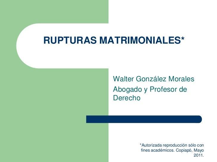 RUPTURAS MATRIMONIALES*           Walter González Morales           Abogado y Profesor de           Derecho               ...