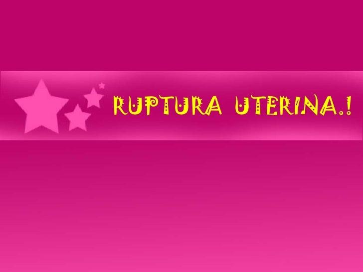 RUPTURA  UTERINA.!<br />