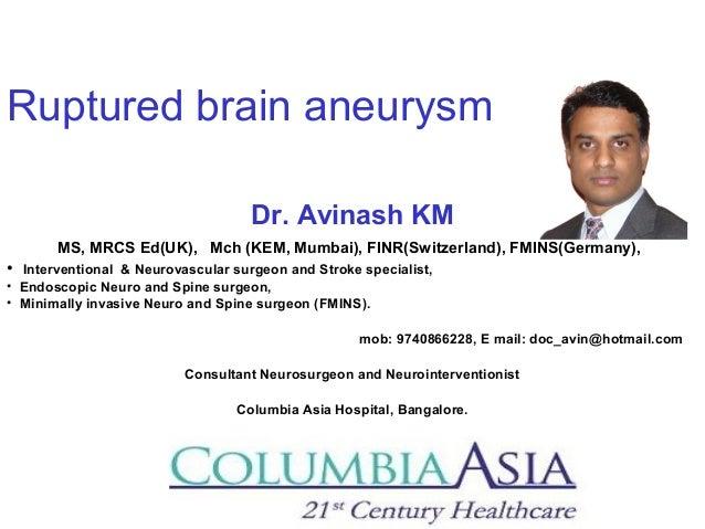 Ruptured brain aneurysm Dr. Avinash KM MS, MRCS Ed(UK), Mch (KEM, Mumbai), FINR(Switzerland), FMINS(Germany), • Interventi...