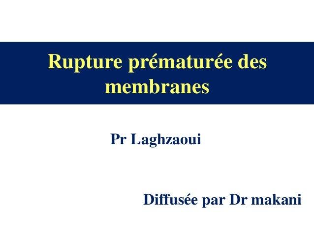 Rupture prématurée des membranes Pr Laghzaoui Diffusée par Dr makani