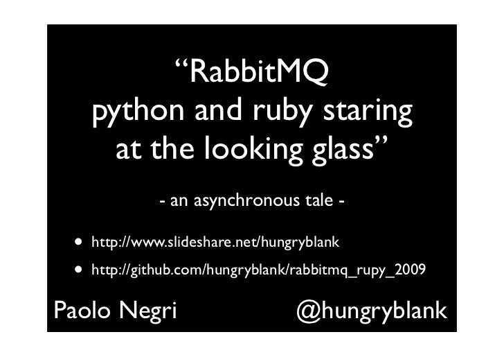 """RabbitMQ      python and ruby staring        at the looking glass""                - an asynchronous tale -   •   http://w..."