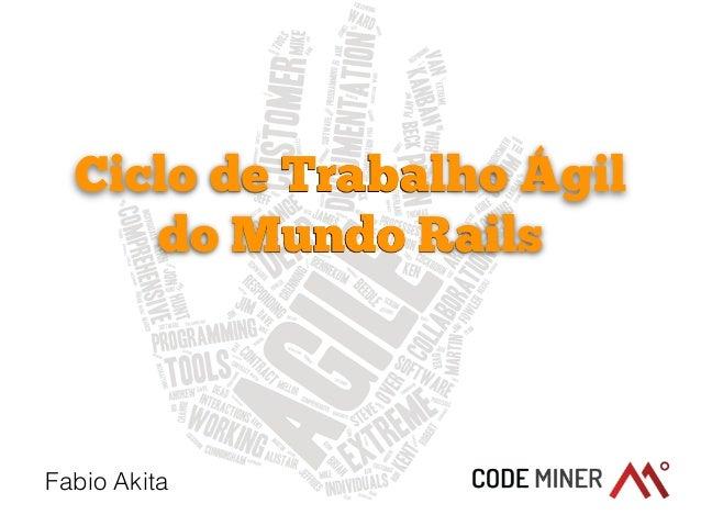 Ciclo de Trabalho Ágil  do Mundo Rails  Fabio Akita