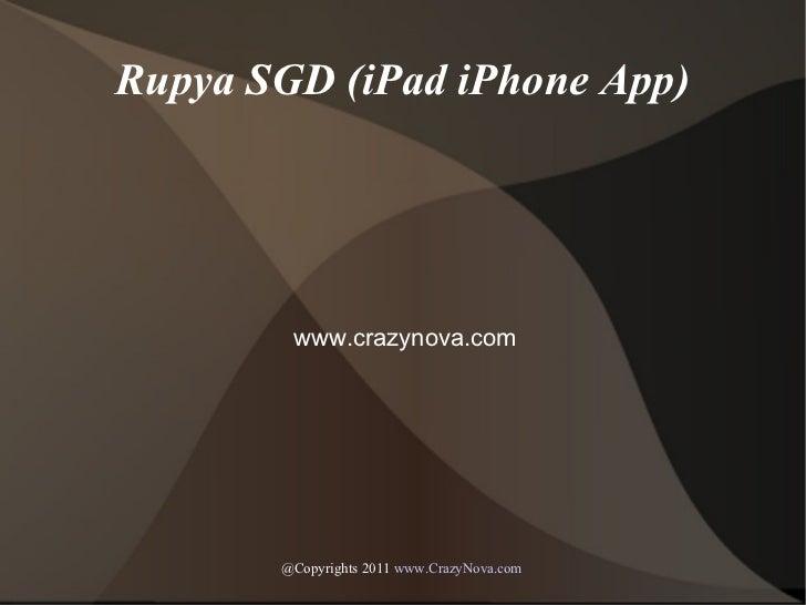 @Copyrights 2011  www.CrazyNova.com   Rupya SGD (iPad iPhone App) www.crazynova.com