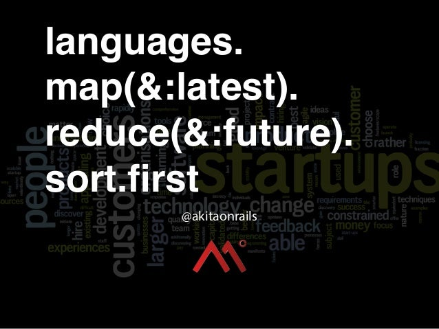 languages. map(&:latest). reduce(&:future). sort.first @akitaonrails