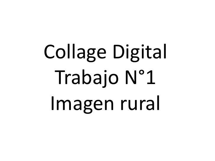 Collage Digital<br />Trabajo N°1<br />Imagen rural<br />