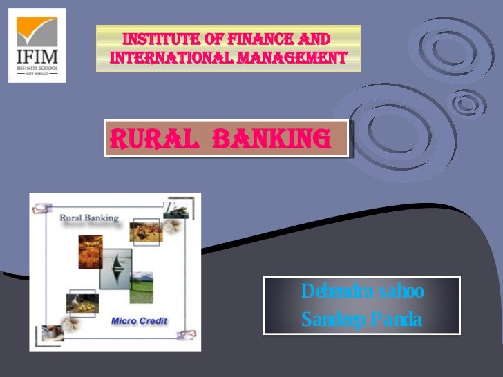 INSTITUTE OF FINANCE AND  INTERNATIONAL MANAGEMENT RURAL  BANKING Debendra sahoo Sandeep Panda