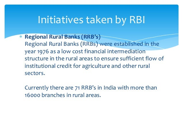 regional rural banks in india All regional rural banks are authorized to carry on to transact the business of banking as defined in the banking regulation act 1949 the following are important points explaining the formation and function of the rrbs in india.