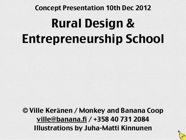Concept Presentation 10th Dec 2012     Rural Design &Entrepreneurship School© Ville Keränen / Monkey and Banana Coop     v...