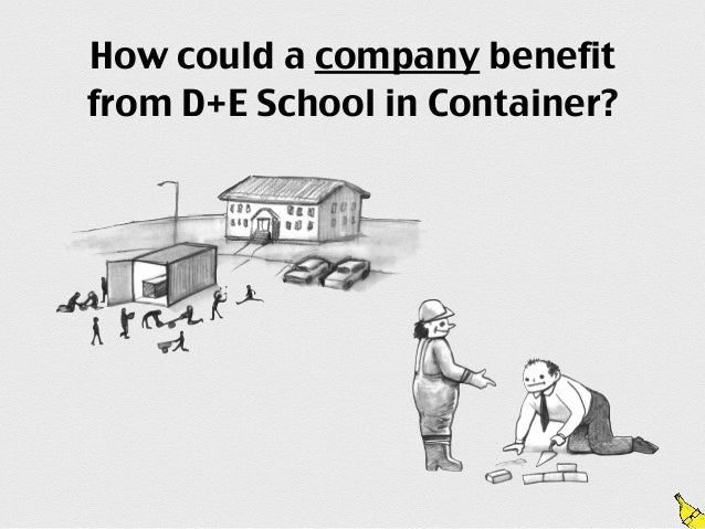 How could a company benefit  from D+E School in Container?To companies we offer Leadership and Creativity  training. We do...