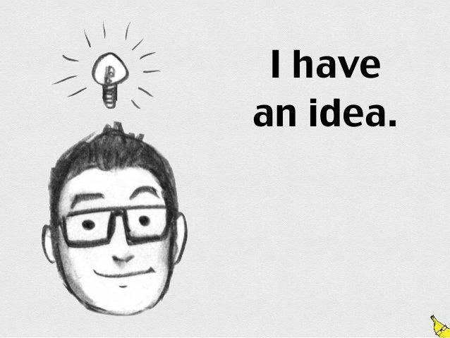 I havean idea.