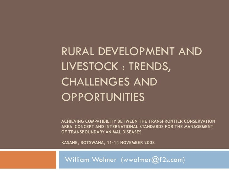 RURAL DEVELOPMENT AND LIVESTOCK : TRENDS, CHALLENGES AND OPPORTUNITIES ACHIEVING COMPATIBILITY BETWEEN THE TRANSFRONTIER C...