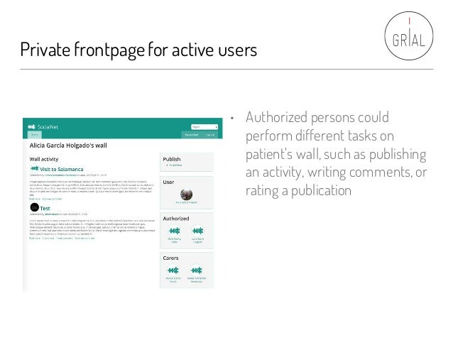 Private frontpagefor active users • Authorized persons could perform different tasks on patient's wall, such as publishing...