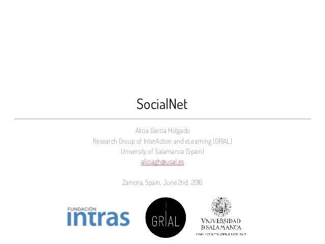 SocialNet Alicia García Holgado Research Group of InterAction and eLearning (GRIAL) University of Salamanca (Spain) alicia...