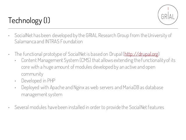 Technology (I) • SocialNet has been developed bytheGRIAL Research Group from theUniversityof Salamanca and INTRAS Foundati...