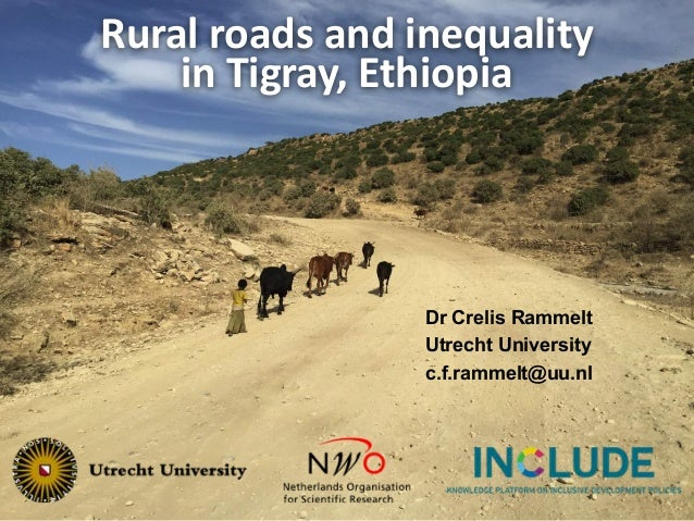 Rural	roads	and	inequality	 in	Tigray,	Ethiopia Dr Crelis Rammelt Utrecht University c.f.rammelt@uu.nl
