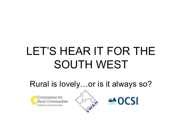 LET'S HEAR IT FOR THE SOUTH WEST Rural is lovely…or is it always so?