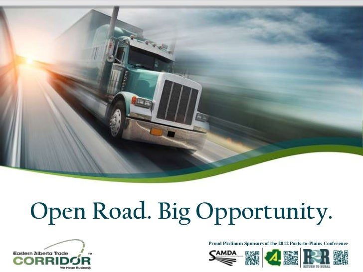 Open Road. Big Opportunity.               Proud Platinum Sponsors of the 2012 Ports-to-Plains Conference