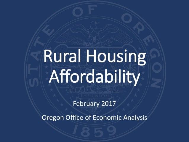 Rural Housing Affordability February 2017 Oregon Office of Economic Analysis