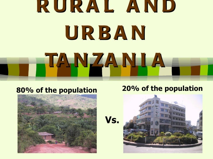 RURAL AND URBAN TANZANIA Vs. 80% of the population 20% of the population