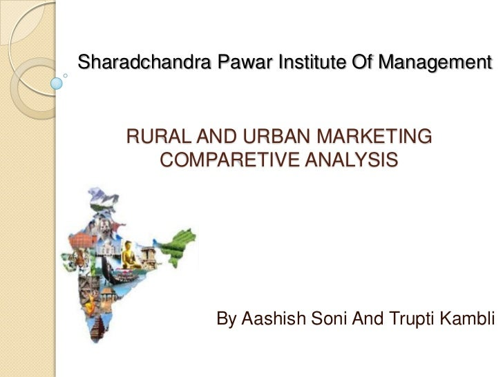 SharadchandraPawar Institute Of Management<br />RURAL AND URBAN MARKETING COMPARETIVE ANALYSIS<br />By Aashish Soni And Tr...